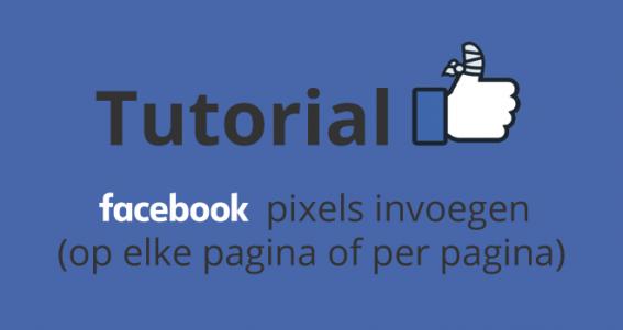 Tutorial: Facebook pixels invoegen (op elke pagina of per pagina verschillend)